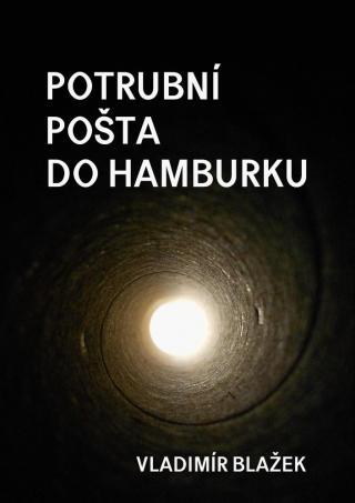 Potrubní pošta do Hamburku - Blažek Vladimír [E-kniha]
